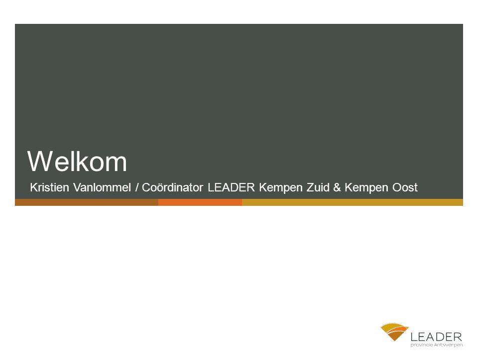 Welkom Kristien Vanlommel / Coördinator LEADER Kempen Zuid & Kempen Oost