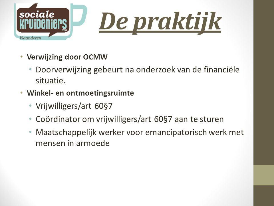 De praktijk Verwijzing door OCMW Doorverwijzing gebeurt na onderzoek van de financiële situatie.