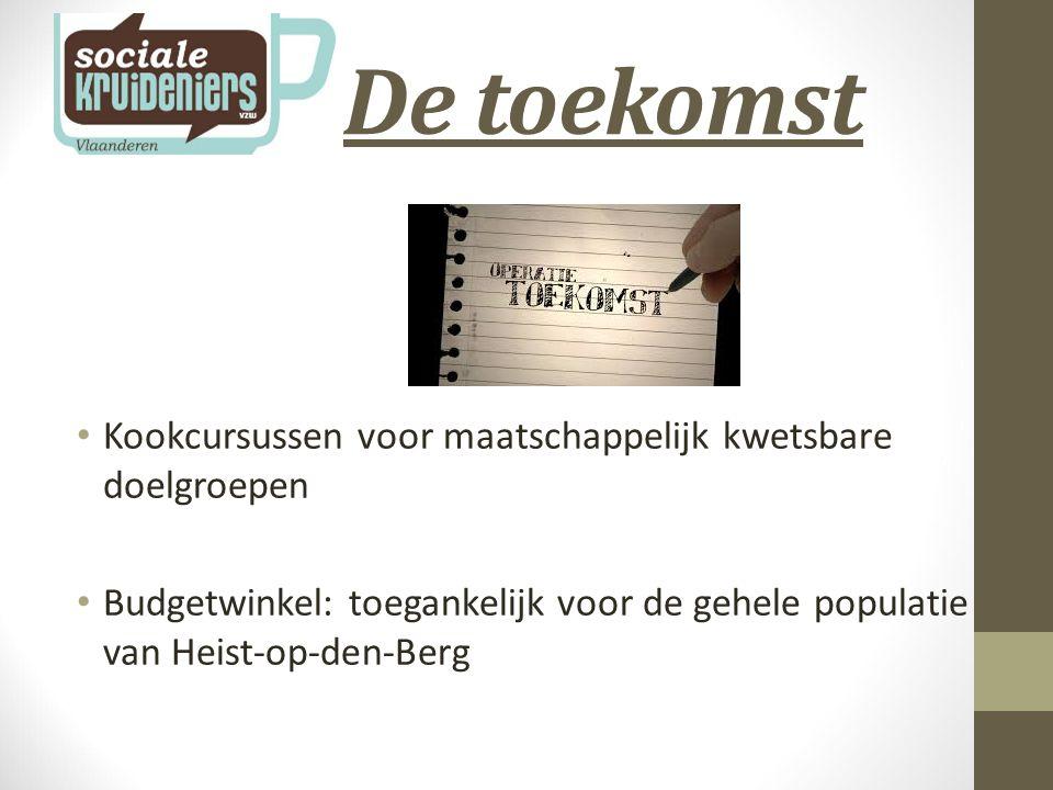 De toekomst Kookcursussen voor maatschappelijk kwetsbare doelgroepen Budgetwinkel: toegankelijk voor de gehele populatie van Heist-op-den-Berg