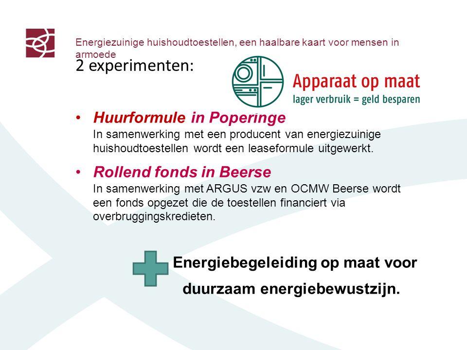 Energiezuinige huishoudtoestellen, een haalbare kaart voor mensen in armoede 2 experimenten: Huurformule in Poperinge In samenwerking met een producent van energiezuinige huishoudtoestellen wordt een leaseformule uitgewerkt.