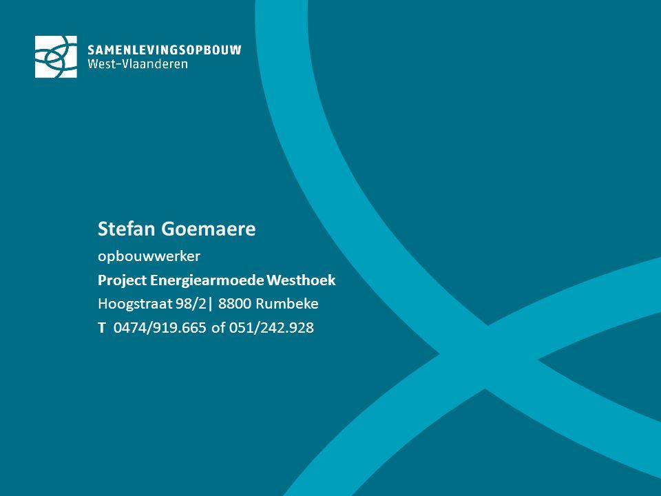 Stefan Goemaere opbouwwerker Project Energiearmoede Westhoek Hoogstraat 98/2| 8800 Rumbeke T 0474/919.665 of 051/242.928