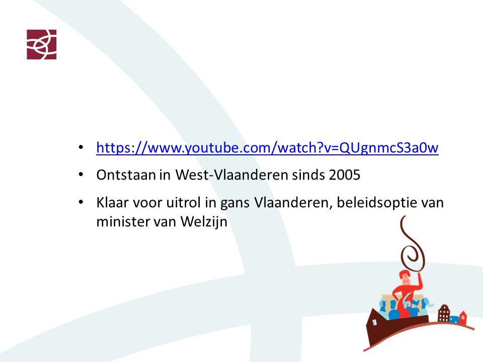 https://www.youtube.com/watch?v=QUgnmcS3a0w Ontstaan in West-Vlaanderen sinds 2005 Klaar voor uitrol in gans Vlaanderen, beleidsoptie van minister van Welzijn