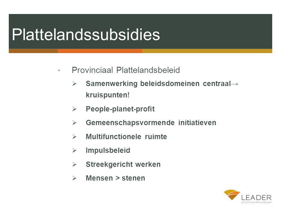Plattelandssubsidies Provinciaal Plattelandsbeleid  Samenwerking beleidsdomeinen centraal→ kruispunten.