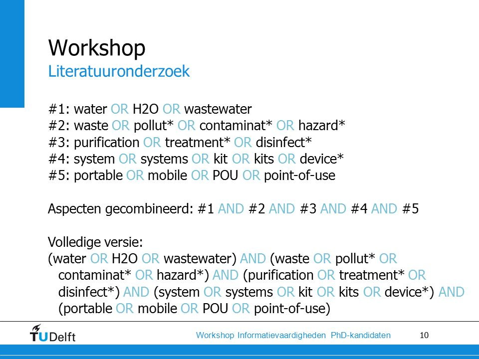 10 Workshop Informatievaardigheden PhD-kandidaten Workshop Literatuuronderzoek #1: water OR H2O OR wastewater #2: waste OR pollut* OR contaminat* OR h