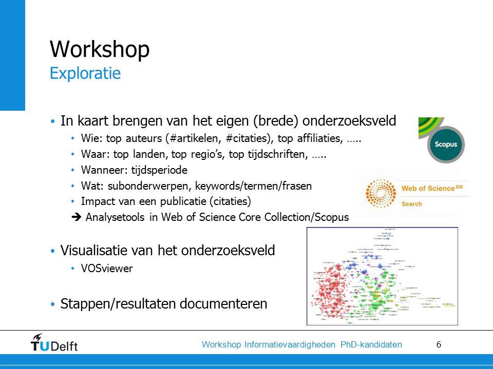 6 Workshop Informatievaardigheden PhD-kandidaten In kaart brengen van het eigen (brede) onderzoeksveld Wie: top auteurs (#artikelen, #citaties), top affiliaties, …..