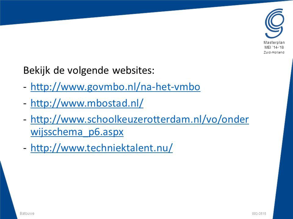 Batouwe 880-0515 Masterplan MEI '14-'18 Zuid-Holland Bekijk de volgende websites: -http://www.govmbo.nl/na-het-vmbohttp://www.govmbo.nl/na-het-vmbo -h