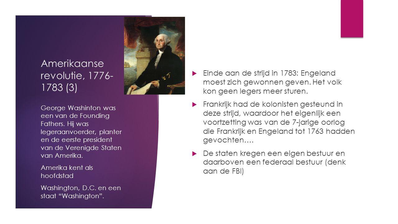Amerikaanse revolutie, 1776- 1783 (3)  Einde aan de strijd in 1783: Engeland moest zich gewonnen geven. Het volk kon geen legers meer sturen.  Frank