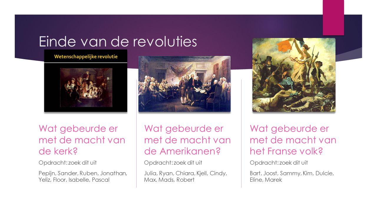 Einde van de revoluties Wat gebeurde er met de macht van de kerk? Opdracht: zoek dit uit Pepijn, Sander, Ruben, Jonathan, Yeliz, Floor, Isabelle, Pasc