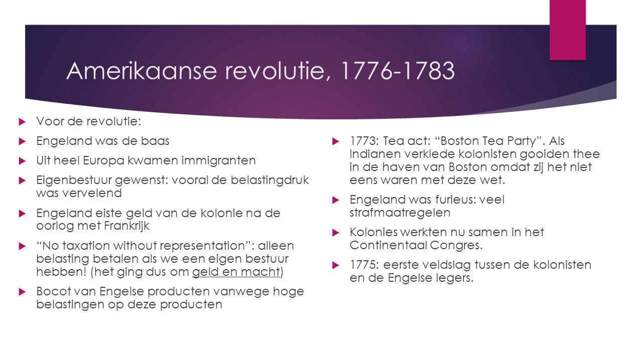 Amerikaanse revolutie, 1776-1783  Voor de revolutie:  Engeland was de baas  Uit heel Europa kwamen immigranten  Eigenbestuur gewenst: vooral de be
