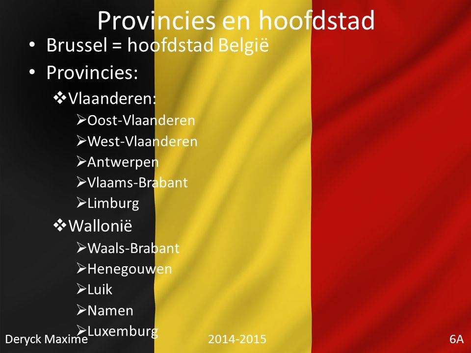 Provincies en hoofdstad Brussel = hoofdstad België Provincies:  Vlaanderen:  Oost-Vlaanderen  West-Vlaanderen  Antwerpen  Vlaams-Brabant  Limbur