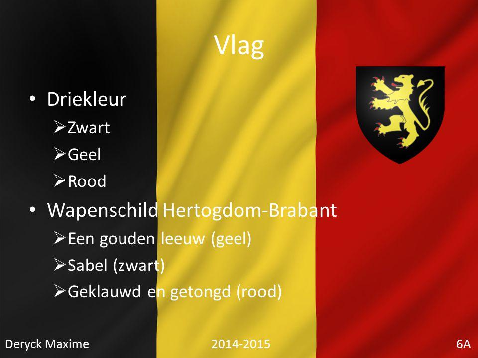 Vlag Driekleur  Zwart  Geel  Rood Wapenschild Hertogdom-Brabant  Een gouden leeuw (geel)  Sabel (zwart)  Geklauwd en getongd (rood) Deryck Maxim