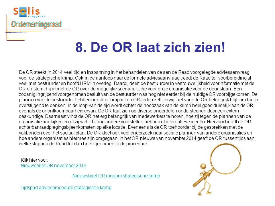 8. De OR laat zich zien! De OR steekt in 2014 veel tijd en inspanning in het behandelen van de aan de Raad voorgelegde adviesaanvraag voor de strategi