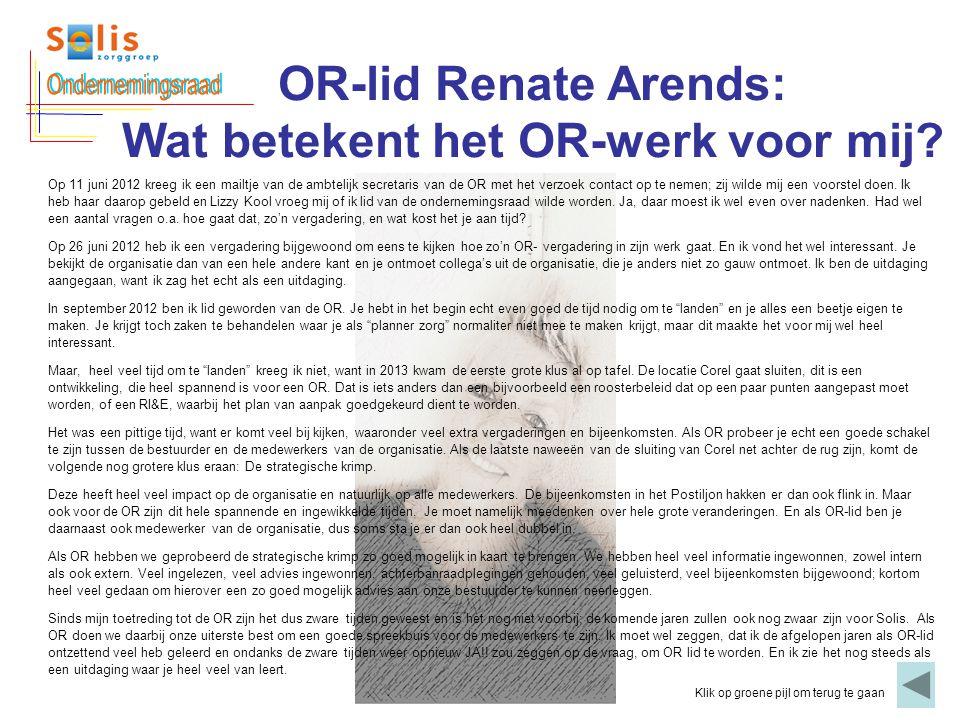 OR-lid Renate Arends: Wat betekent het OR-werk voor mij? Klik op groene pijl om terug te gaan Op 11 juni 2012 kreeg ik een mailtje van de ambtelijk se
