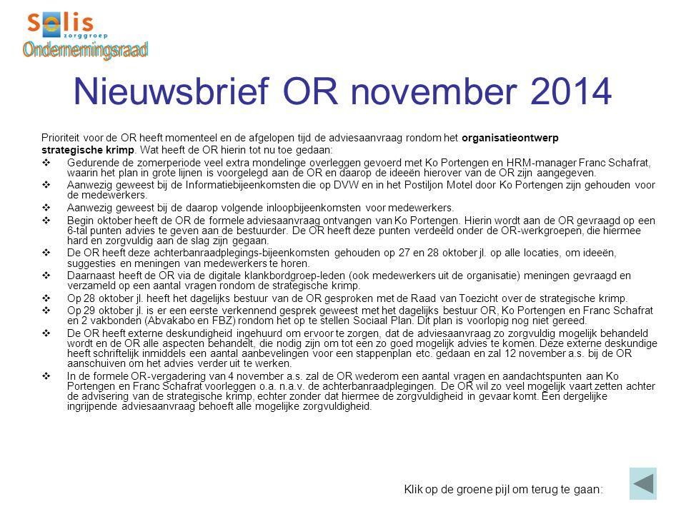 Nieuwsbrief OR november 2014 Prioriteit voor de OR heeft momenteel en de afgelopen tijd de adviesaanvraag rondom het organisatieontwerp strategische k
