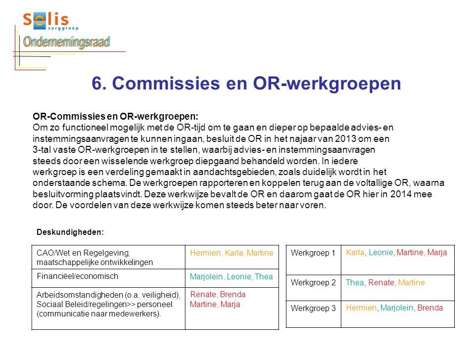 6. Commissies en OR-werkgroepen OR-Commissies en OR-werkgroepen: Om zo functioneel mogelijk met de OR-tijd om te gaan en dieper op bepaalde advies- en