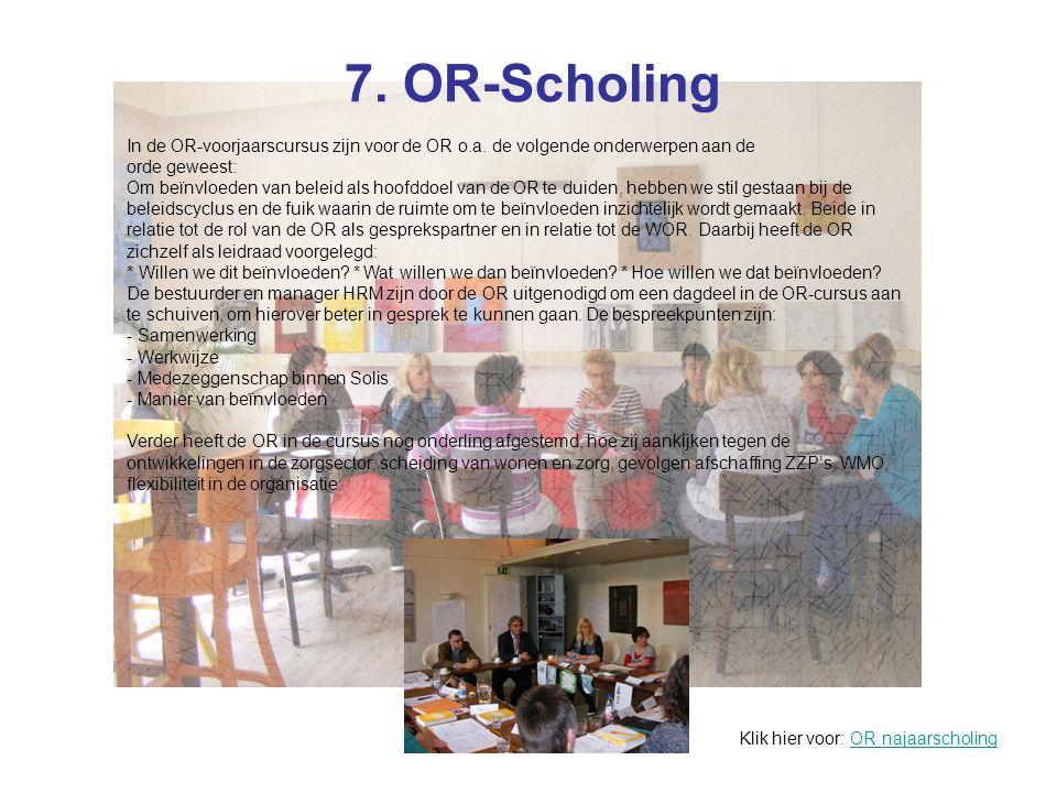 7. OR-Scholing In de OR-voorjaarscursus zijn voor de OR o.a. de volgende onderwerpen aan de orde geweest: Om beïnvloeden van beleid als hoofddoel van