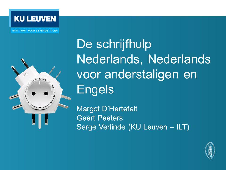 De schrijfhulp Nederlands, Nederlands voor anderstaligen en Engels Margot D'Hertefelt Geert Peeters Serge Verlinde (KU Leuven – ILT)