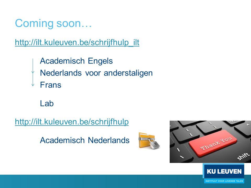 Coming soon… http://ilt.kuleuven.be/schrijfhulp_ilt Academisch Engels Nederlands voor anderstaligen Frans Lab http://ilt.kuleuven.be/schrijfhulp Academisch Nederlands