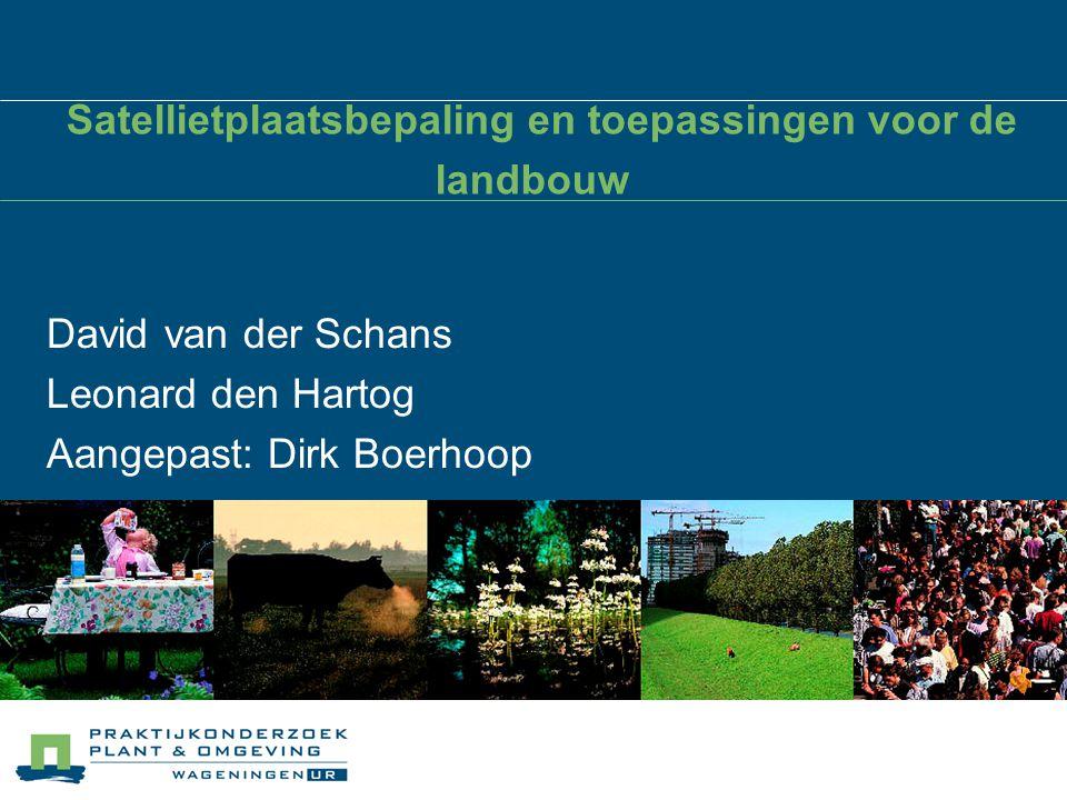 Satellietplaatsbepaling en toepassingen voor de landbouw David van der Schans Leonard den Hartog Aangepast: Dirk Boerhoop