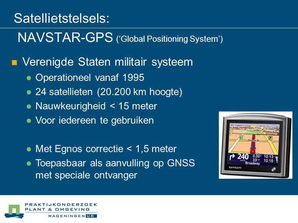 Satellietstelsels: NAVSTAR-GPS ('Global Positioning System') Verenigde Staten militair systeem Operationeel vanaf 1995 24 satellieten (20.200 km hoogt