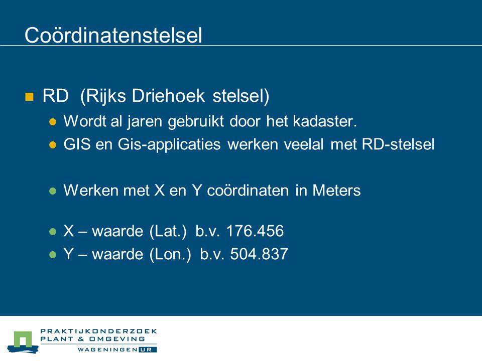 Coördinatenstelsel RD (Rijks Driehoek stelsel) Wordt al jaren gebruikt door het kadaster. GIS en Gis-applicaties werken veelal met RD-stelsel Werken m
