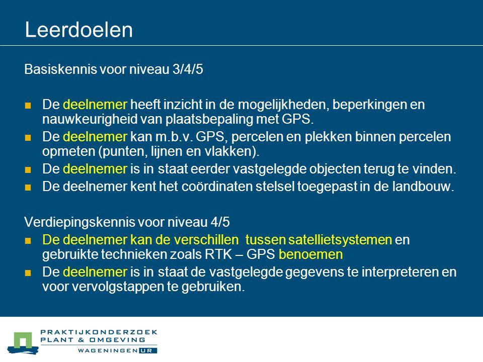 Leerdoelen Basiskennis voor niveau 3/4/5 De deelnemer heeft inzicht in de mogelijkheden, beperkingen en nauwkeurigheid van plaatsbepaling met GPS. De