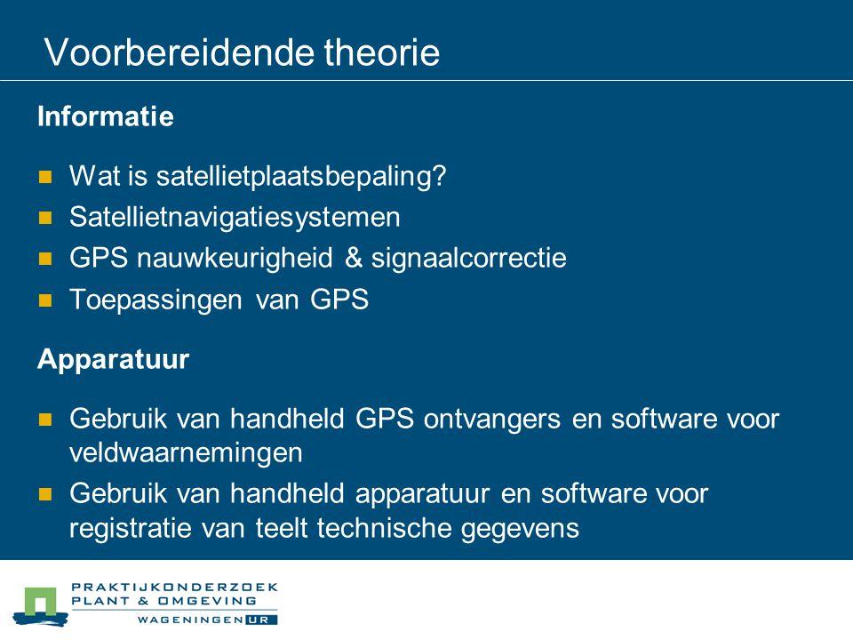 Voorbereidende theorie Informatie Wat is satellietplaatsbepaling? Satellietnavigatiesystemen GPS nauwkeurigheid & signaalcorrectie Toepassingen van GP