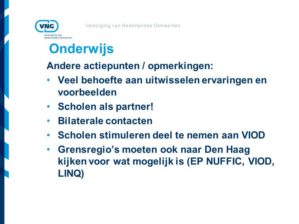 Vereniging van Nederlandse Gemeenten Onderwijs Andere actiepunten / opmerkingen: Veel behoefte aan uitwisselen ervaringen en voorbeelden Scholen als partner.
