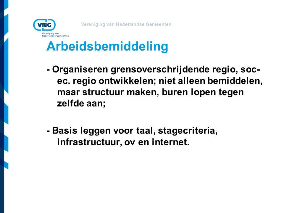 Vereniging van Nederlandse Gemeenten Arbeidsbemiddeling - Organiseren grensoverschrijdende regio, soc- ec.