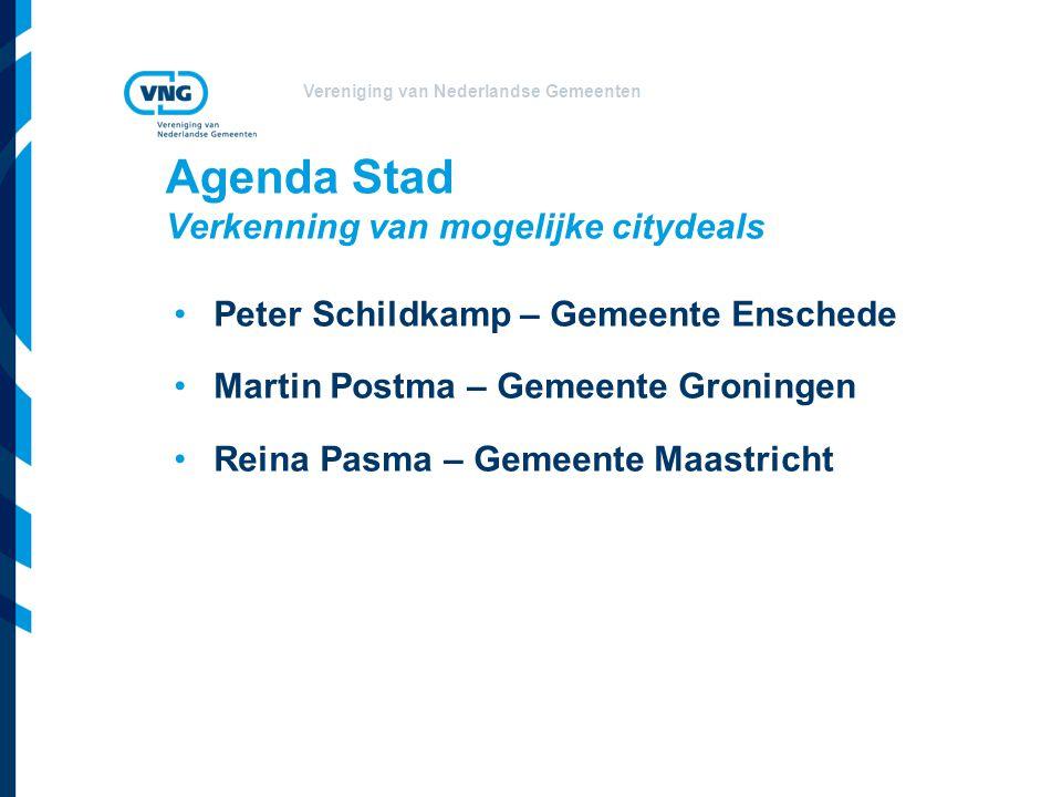 Vereniging van Nederlandse Gemeenten Agenda Stad Verkenning van mogelijke citydeals Peter Schildkamp – Gemeente Enschede Martin Postma – Gemeente Groningen Reina Pasma – Gemeente Maastricht