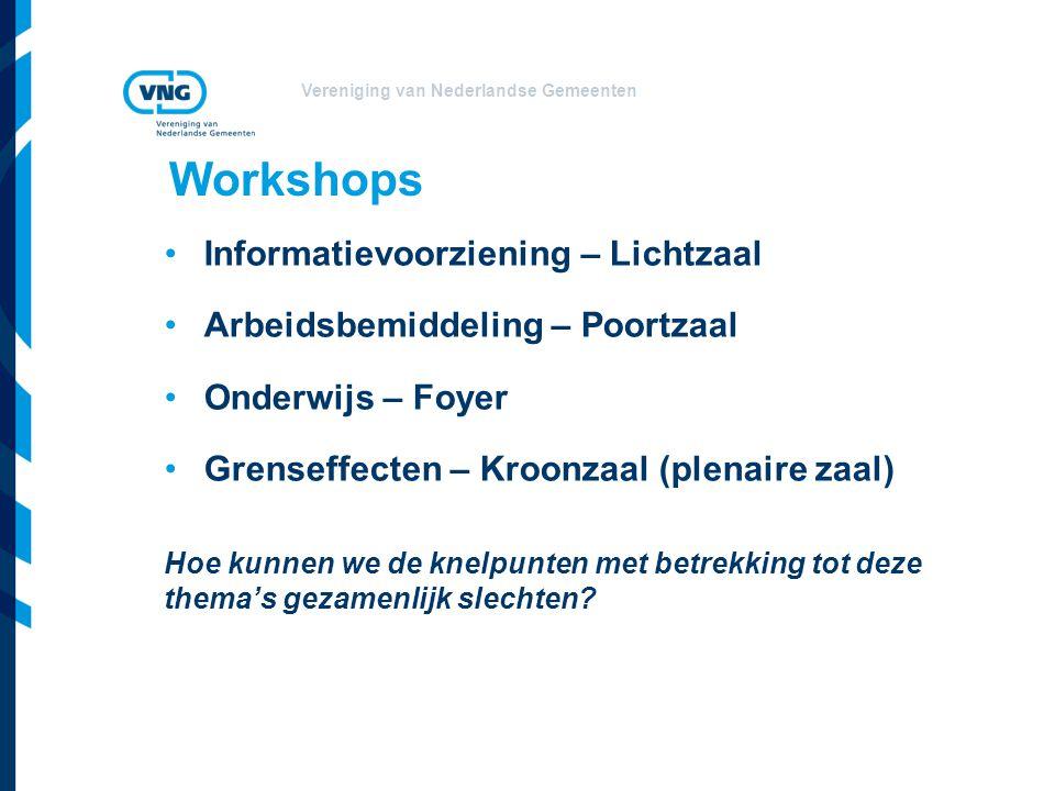 Vereniging van Nederlandse Gemeenten Workshops Informatievoorziening – Lichtzaal Arbeidsbemiddeling – Poortzaal Onderwijs – Foyer Grenseffecten – Kroonzaal (plenaire zaal) Hoe kunnen we de knelpunten met betrekking tot deze thema's gezamenlijk slechten?
