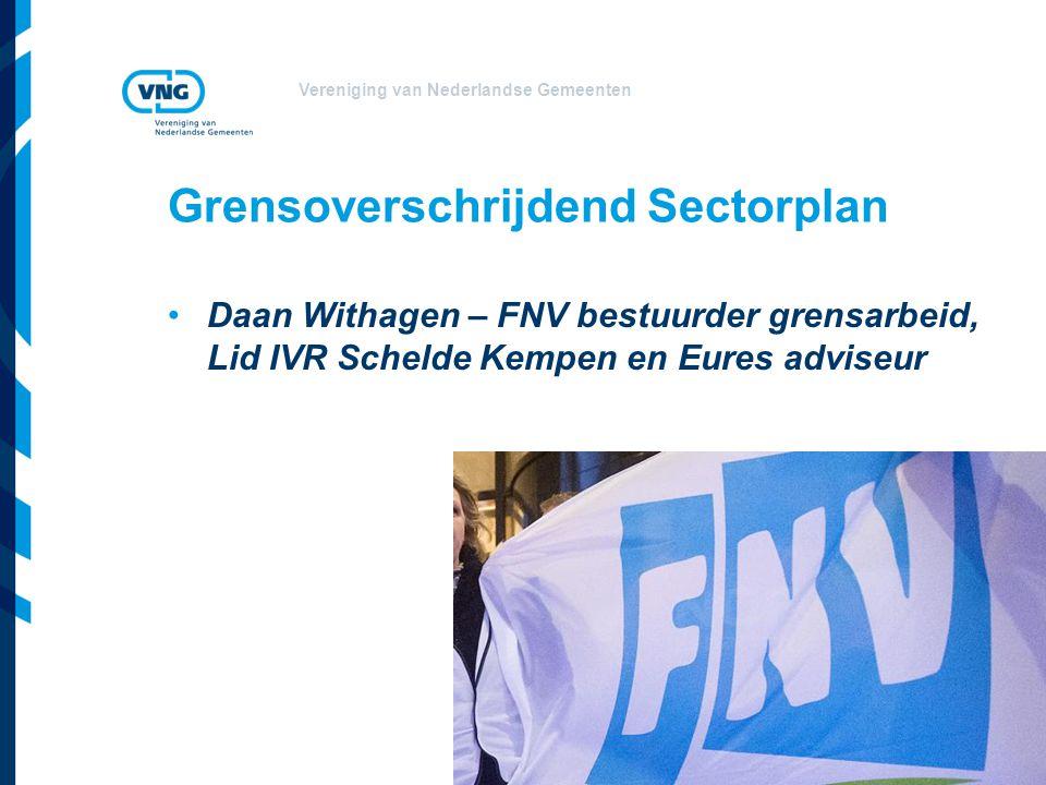 Vereniging van Nederlandse Gemeenten Grensoverschrijdend Sectorplan Daan Withagen – FNV bestuurder grensarbeid, Lid IVR Schelde Kempen en Eures adviseur