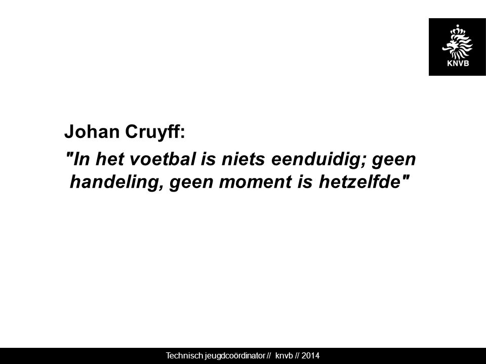Technisch jeugdcoördinator // knvb // 2014 Johan Cruyff: