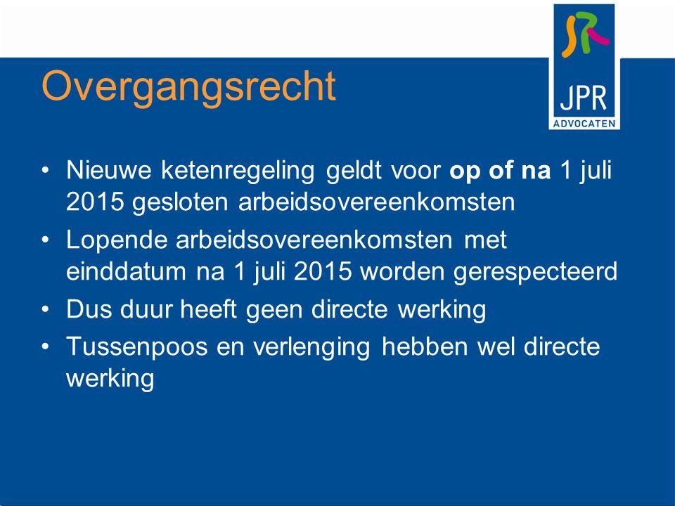 Overgangsrecht Nieuwe ketenregeling geldt voor op of na 1 juli 2015 gesloten arbeidsovereenkomsten Lopende arbeidsovereenkomsten met einddatum na 1 ju