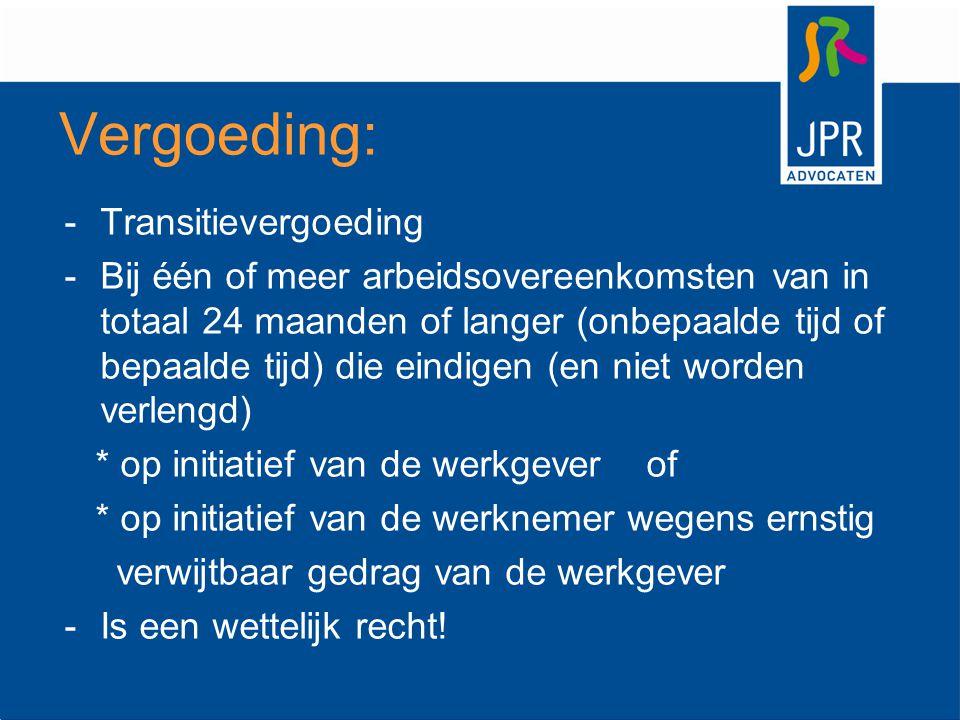Vergoeding: -Transitievergoeding -Bij één of meer arbeidsovereenkomsten van in totaal 24 maanden of langer (onbepaalde tijd of bepaalde tijd) die eind