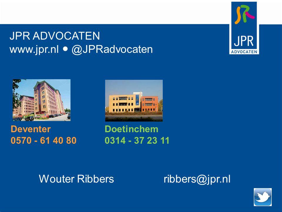 Wouter Ribbers ribbers@jpr.nl JPR ADVOCATEN www.jpr.nl ● @JPRadvocaten DeventerDoetinchem 0570 - 61 40 800314 - 37 23 11