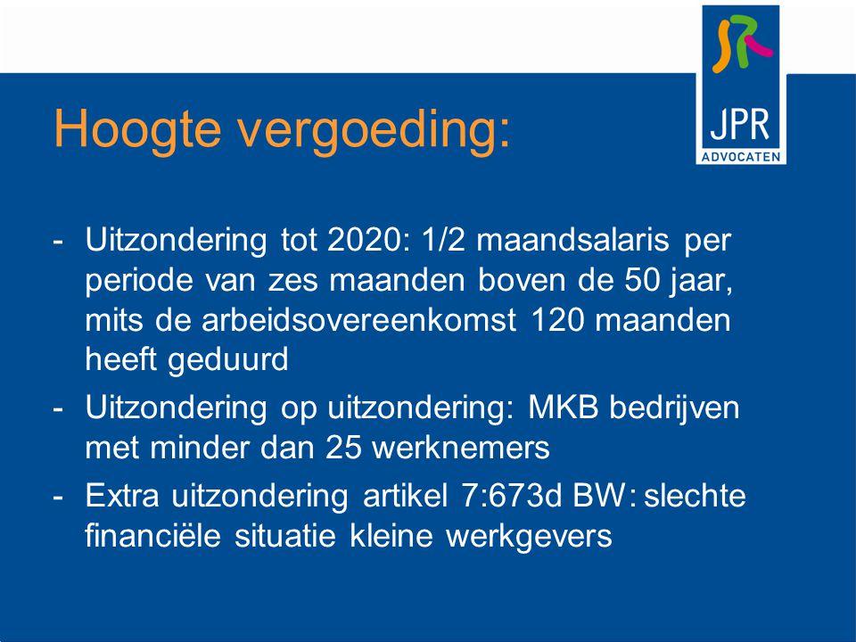 Hoogte vergoeding: -Uitzondering tot 2020: 1/2 maandsalaris per periode van zes maanden boven de 50 jaar, mits de arbeidsovereenkomst 120 maanden heef