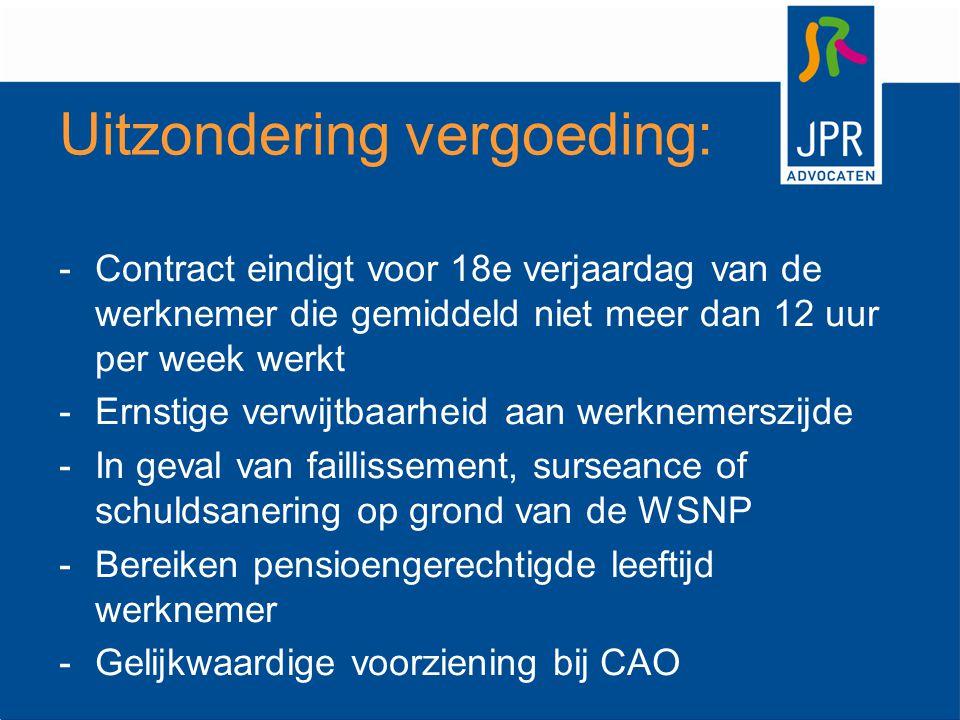 Uitzondering vergoeding: -Contract eindigt voor 18e verjaardag van de werknemer die gemiddeld niet meer dan 12 uur per week werkt -Ernstige verwijtbaa
