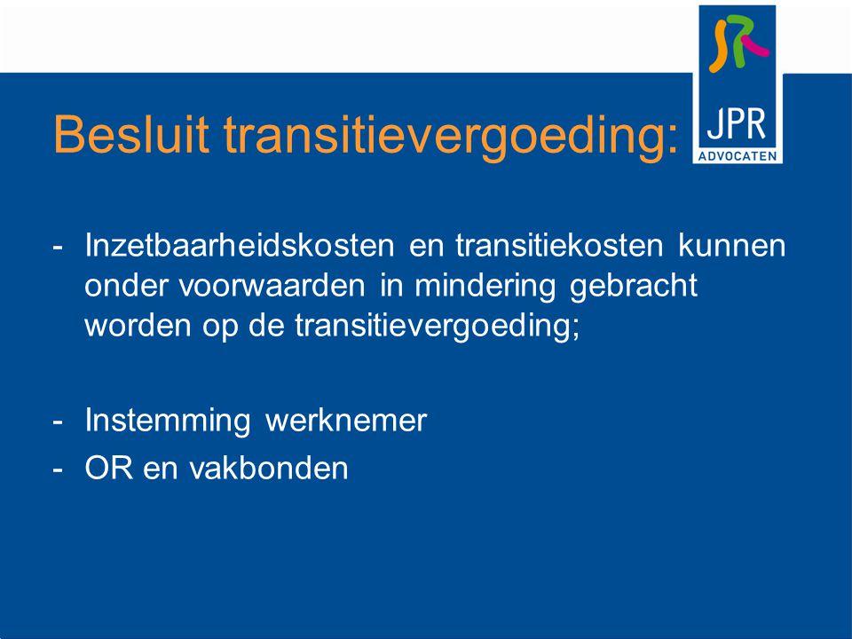 Besluit transitievergoeding: -Inzetbaarheidskosten en transitiekosten kunnen onder voorwaarden in mindering gebracht worden op de transitievergoeding;