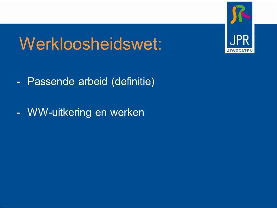Werkloosheidswet: -Passende arbeid (definitie) -WW-uitkering en werken