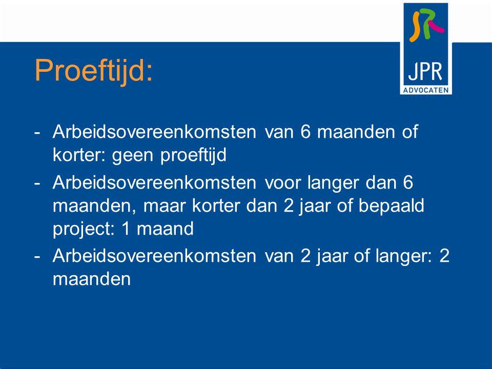 Proeftijd: -Arbeidsovereenkomsten van 6 maanden of korter: geen proeftijd -Arbeidsovereenkomsten voor langer dan 6 maanden, maar korter dan 2 jaar of