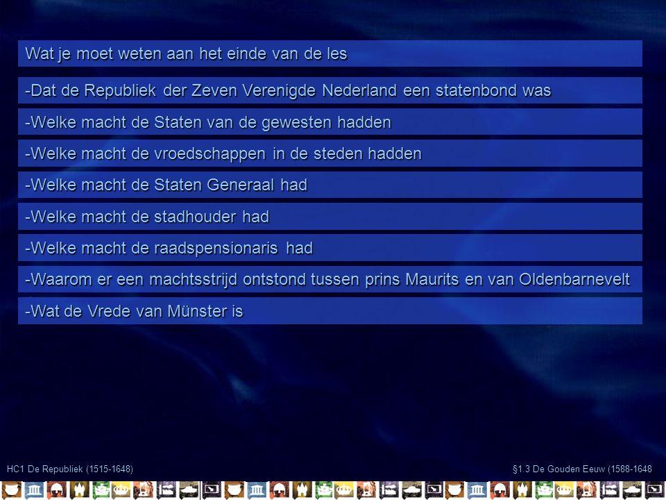 Wat je moet weten aan het einde van de les -Dat de Republiek der Zeven Verenigde Nederland een statenbond was -Welke macht de Staten van de gewesten h