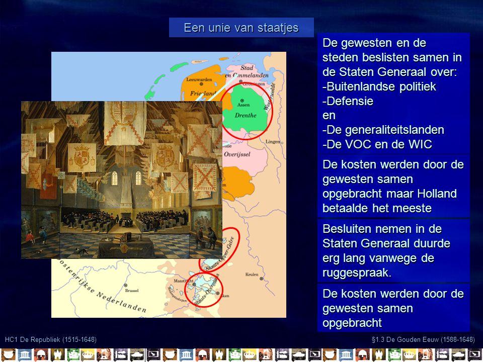 HC1 De Republiek (1515-1648) §1.3 De Gouden Eeuw (1588-1648) De gewesten en de steden beslisten samen in de Staten Generaal over: -Buitenlandse politi