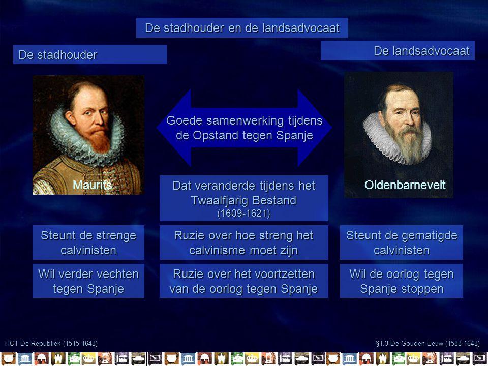 HC1 De Republiek (1515-1648) De stadhouder en de landsadvocaat §1.3 De Gouden Eeuw (1588-1648) MauritsOldenbarnevelt De stadhouder De landsadvocaat Go