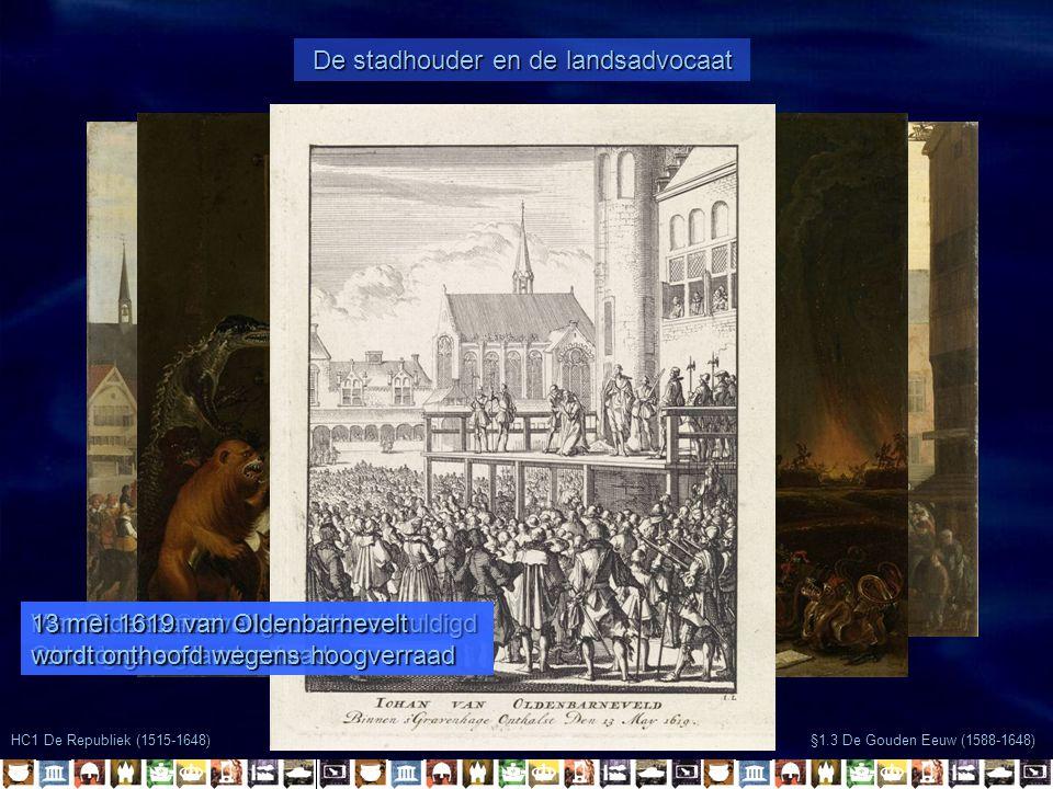 HC1 De Republiek (1515-1648) De stadhouder en de landsadvocaat §1.3 De Gouden Eeuw (1588-1648) 1617 geeft opdracht aan de Staten een eigen leger te vo