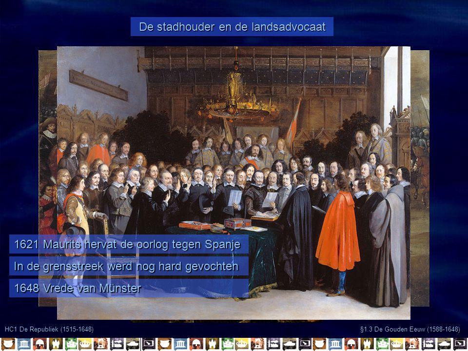 HC1 De Republiek (1515-1648) De stadhouder en de landsadvocaat §1.3 De Gouden Eeuw (1588-1648) 1621 Maurits hervat de oorlog tegen Spanje In de grenss