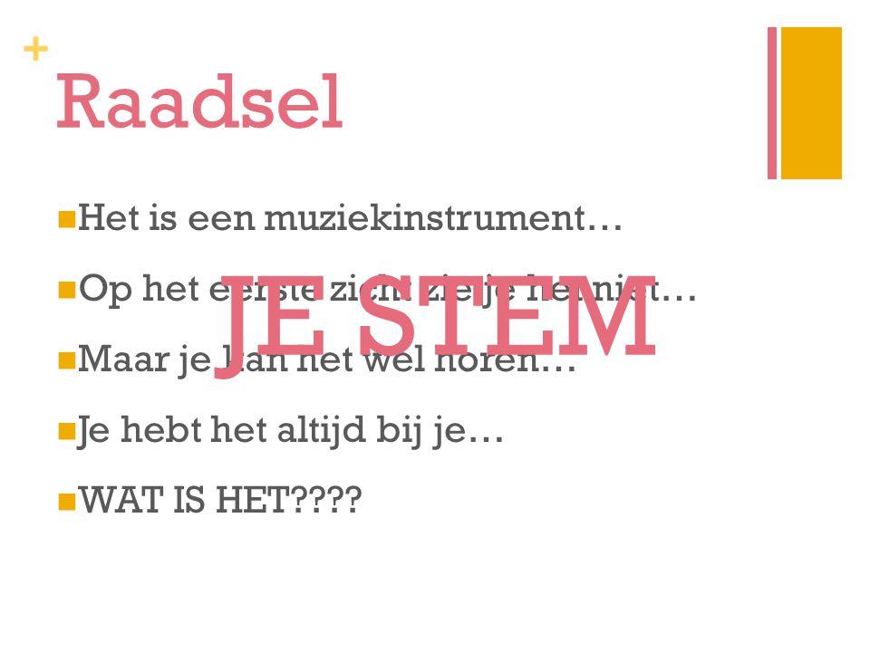 + Raadsel Het is een muziekinstrument… Op het eerste zicht zie je het niet… Maar je kan het wel horen… Je hebt het altijd bij je… WAT IS HET???.