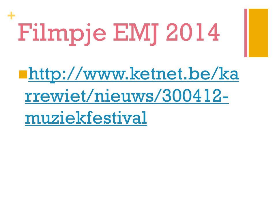 + Filmpje EMJ 2014 http://www.ketnet.be/ka rrewiet/nieuws/300412- muziekfestival http://www.ketnet.be/ka rrewiet/nieuws/300412- muziekfestival