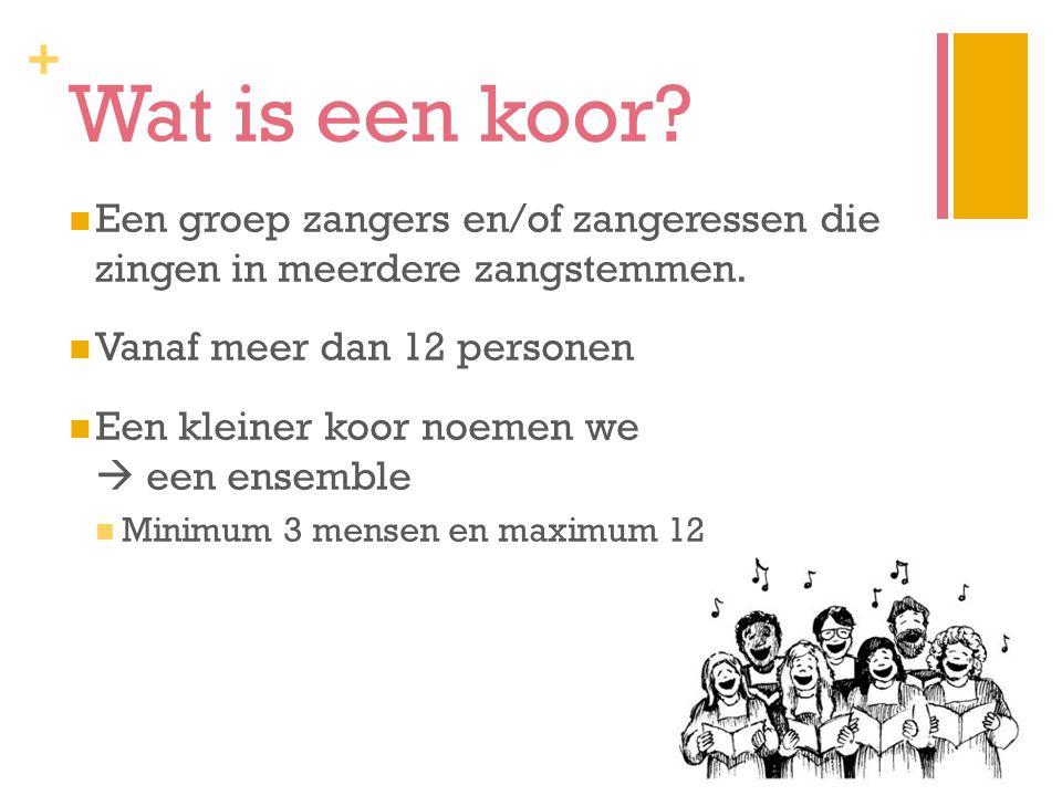 + Wat is een koor.Een groep zangers en/of zangeressen die zingen in meerdere zangstemmen.