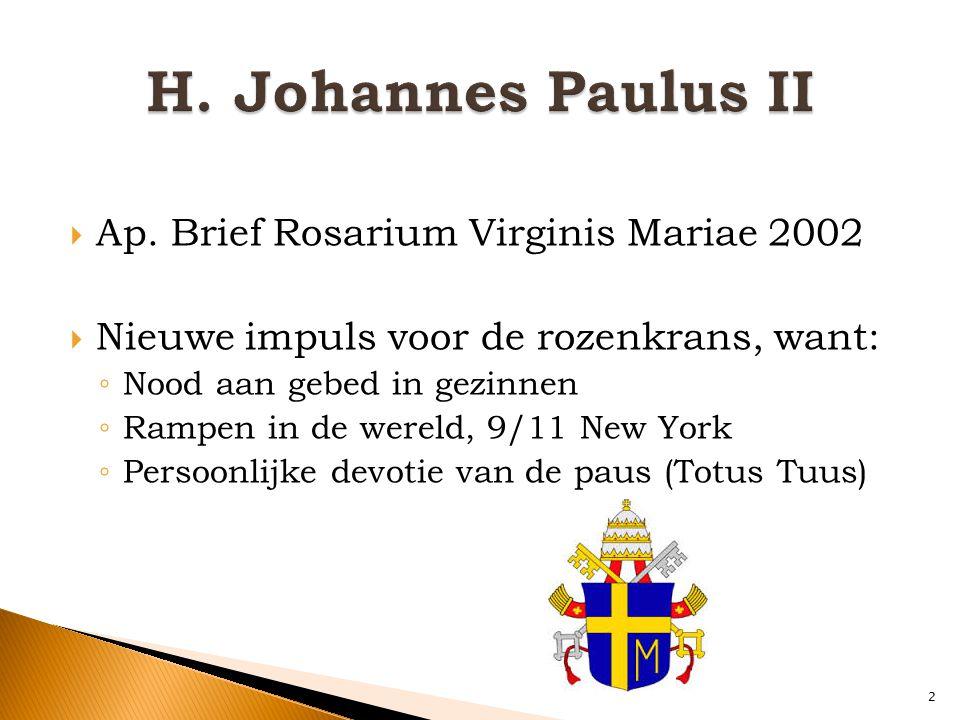  Ap. Brief Rosarium Virginis Mariae 2002  Nieuwe impuls voor de rozenkrans, want: ◦ Nood aan gebed in gezinnen ◦ Rampen in de wereld, 9/11 New York
